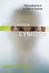 Seeing Through Cynicism | Dick Keyes |