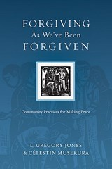 Forgiving As We've Been Forgiven | Jones, L. Gregory ; Musekura, Celestin |