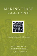 Making Peace With the Land | Bahnson, Fred ; Wirzba, Norman |
