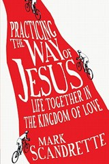 Practicing the Way of Jesus | Mark Scandrette |