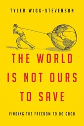 The World Is Not Ours to Save | Tyler Wigg-stevenson |