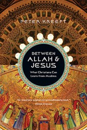 Between Allah & Jesus | Peter Kreeft |