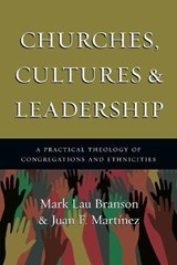 Churches, Cultures & Leadership | Branson, Mark Lau ; Martinez, Juan F. |