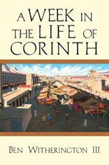 A Week in the Life of Corinth | Witherington, Ben, Iii |