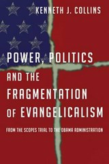 Power, Politics and the Fragmentation of Evangelicalism | Kenneth J. Collins |