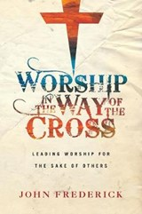 Worship in the Way of the Cross | John Frederick |