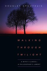 Walking Through Twilight | Douglas Groothuis |