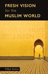 Fresh Vision for the Muslim World | Mike Kuhn |