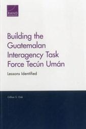 Building the Guatemalan Interagency Task Force Tecún Umán