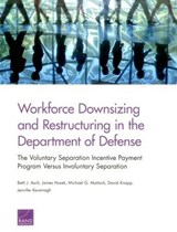 Workforce Downsizing and Restructuring in the Department of Defense | Beth J. Asch |