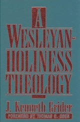 A Wesleyan-Holiness Theology | J. Kenneth Grider |