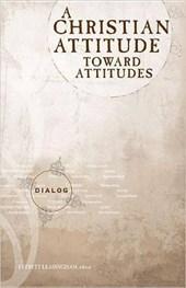 A Christian Attitude Toward Attitudes