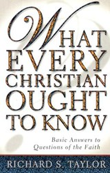 What Every Christian Ought to Know | Richard S. Taylor |