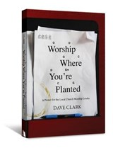 Worship Where You're Planted | Dave Clark |
