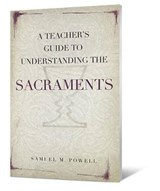 A Teacher's Guide to Understanding the Sacraments | Samuel M. Powell |