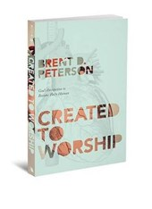 Created to Worship | Brent D. Peterson |