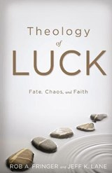 Theology of Luck | Rob A. Fringer |