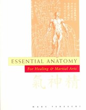 Essential Anatomy For Healing And Martial Arts