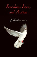 Freedom, Love, and Action | J. Krishnamurti |
