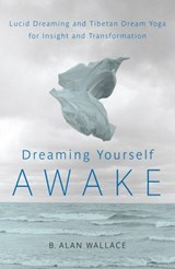 Dreaming Yourself Awake | B. Alan Wallace ; Brian Hodel |