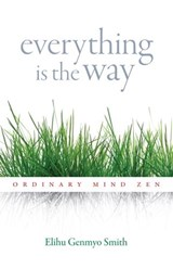 Everything Is the Way | Elihu Genmyo Smith |