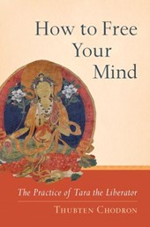 How to Free Your Mind | Thubten Chodron |