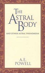 The Astral Body and Other Astral Phenomena | Arthur Edward Powell |