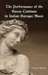 Performance of the Basso Continuo in Italian Baroque Music | Tharald Borgir |