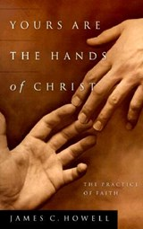 Yours Are the Hands of Christ | James C. Howell |