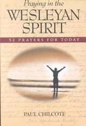 Praying in the Wesleyan Spirit | Paul Wesley Chilcote |