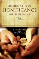 Shaping a Life of Significance for Retirement | Hansen, R. Jack; Haas, Jerry P. |