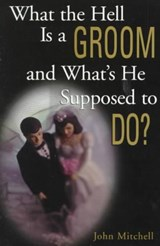 What the Hell Is a Groom and What's He Supposed to Do? | John Mitchell |