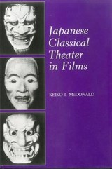 Japanese Classical Theater in Films | Keiko I. McDonald |