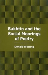 Bakhtin and the Social Moorings of Poetry | Donald Wesling |