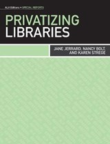 Privatizing Libraries | Jerrard, Jane ; Bolt, Nancy ; Strege, Karen |
