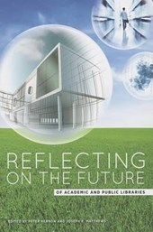 Reflecting on the Future of Academic and Public Libraries | Peter Hernon |
