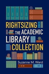 Rightsizing the Academic Library Collection | Suzanne M. Ward |