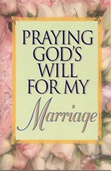 Praying God's Will for My Marriage | Lee Roberts |