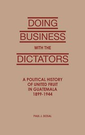 Doing Business with the Dictators | Paul J. Dosal |