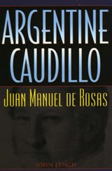 Argentine Caudillo | John Lynch |