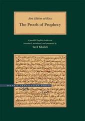 Abu Hatim al-Razi - The Proof of Prophecy - A Parallel Arabic-English Text