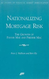 Nationalizing Mortgage Risk | Wallison, Peter J. ; Ely, Bert |