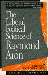 The Liberal Political Science of Raymond Aron | Daniel J. Mahoney |