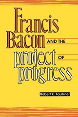 Francis Bacon and the Project of Progress | Robert K. Faulkner |