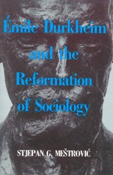 Emile Durkheim and the Reformation of Sociology | Stjepan G. Mestrovic |