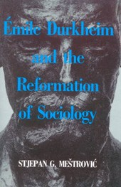 Emile Durkheim and the Reformation of Sociology | Stjepan Gabriel Mestrovic |