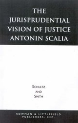 The Jurisprudential Vision of Justice Antonin Scalia | David A. Schultz |