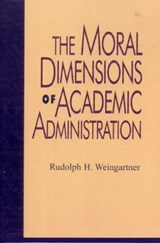 The Moral Dimensions of Academic Administration | Rudolph H. Weingartner |