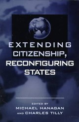 Extending Citizenship, Reconfiguring States | Michael P. Hanagan; Charles Tilly |