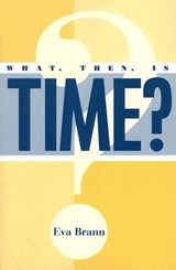 What, Then, Is Time? | Eva Brann |